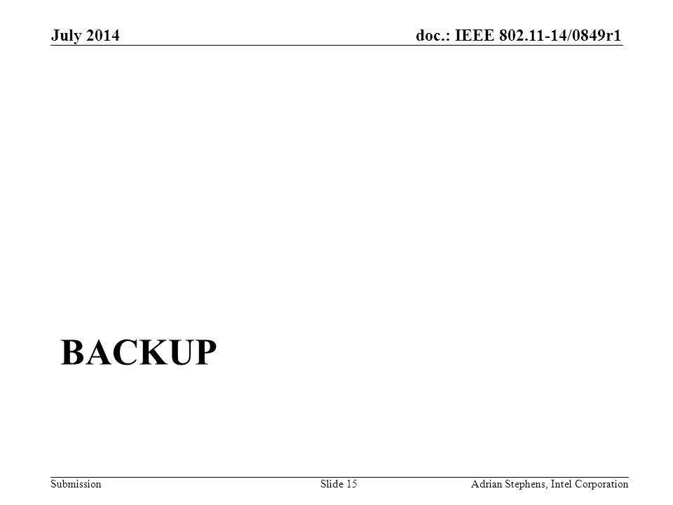 doc.: IEEE 802.11-14/0849r1 Submission BACKUP July 2014 Adrian Stephens, Intel CorporationSlide 15
