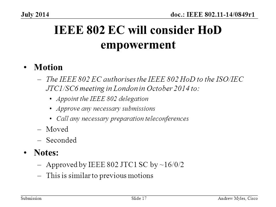 doc.: IEEE 802.11-14/0849r1 Submission IEEE 802 EC will consider HoD empowerment Motion –The IEEE 802 EC authorises the IEEE 802 HoD to the ISO/IEC JT