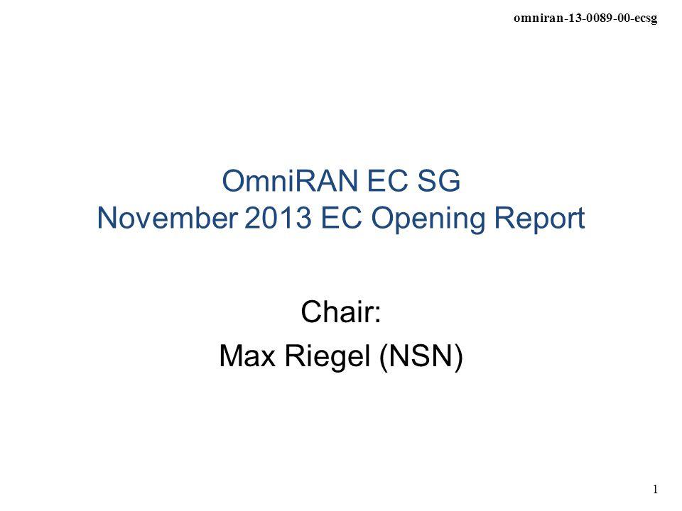 omniran-13-0089-00-ecsg 1 OmniRAN EC SG November 2013 EC Opening Report Chair: Max Riegel (NSN)