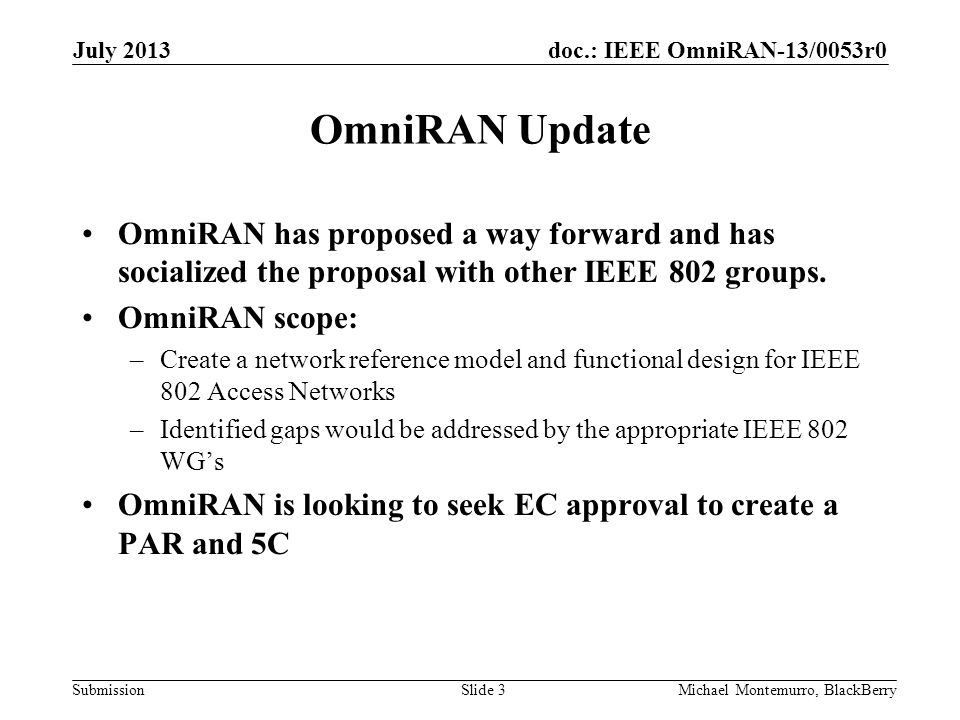 doc.: IEEE OmniRAN-13/0053r0 Submission OmniRAN Update OmniRAN has proposed a way forward and has socialized the proposal with other IEEE 802 groups.
