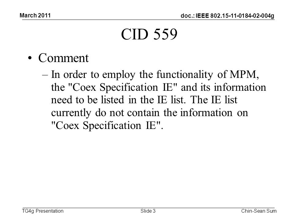 doc.: IEEE 802.15-11-0184-02-004g TG4g Presentation CID 559 Comment –In order to employ the functionality of MPM, the Coex Specification IE and its information need to be listed in the IE list.