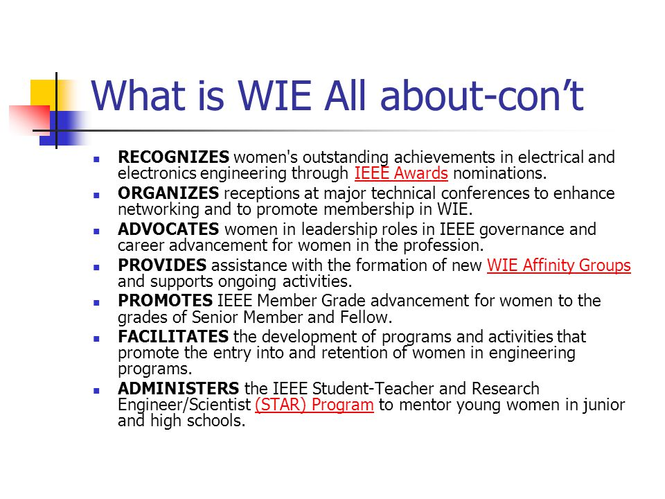 What is WIE All about-con't RECOGNIZES women's outstanding achievements in electrical and electronics engineering through IEEE Awards nominations.IEEE