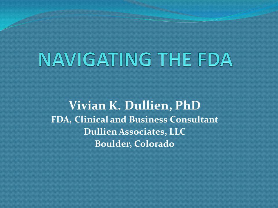 Vivian K. Dullien, PhD FDA, Clinical and Business Consultant Dullien Associates, LLC Boulder, Colorado