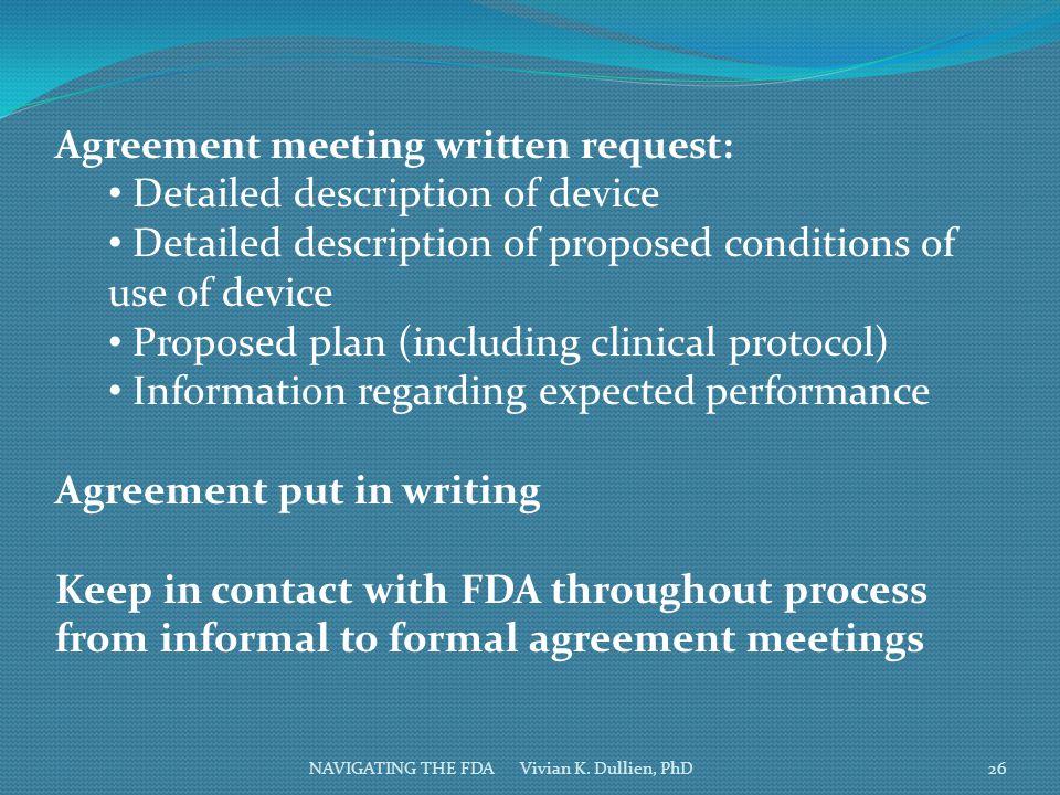 NAVIGATING THE FDA Vivian K. Dullien, PhD Agreement meeting written request: Detailed description of device Detailed description of proposed condition
