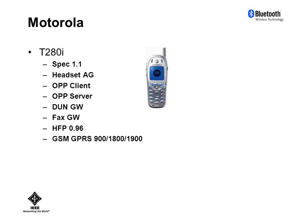 Motorola T280i –Spec 1.1 –Headset AG –OPP Client –OPP Server –DUN GW –Fax GW –HFP 0.96 –GSM GPRS 900/1800/1900