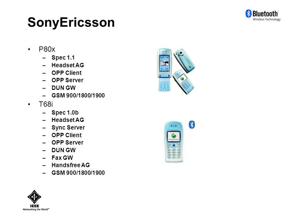 SonyEricsson P80x –Spec 1.1 –Headset AG –OPP Client –OPP Server –DUN GW –GSM 900/1800/1900 T68i –Spec 1.0b –Headset AG –Sync Server –OPP Client –OPP Server –DUN GW –Fax GW –Handsfree AG –GSM 900/1800/1900