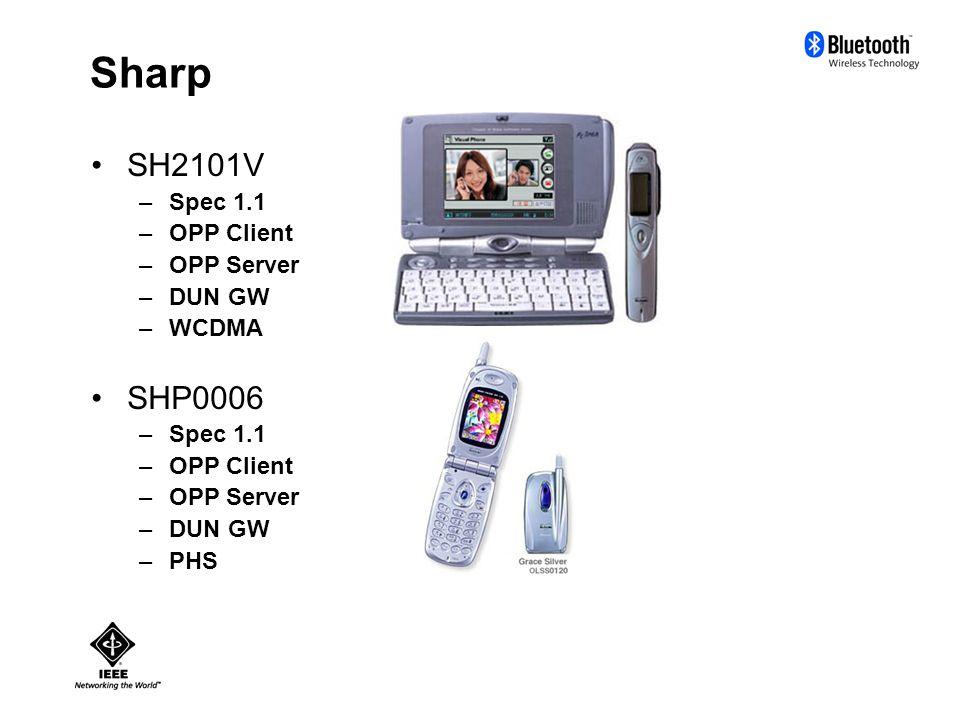 Sharp SH2101V –Spec 1.1 –OPP Client –OPP Server –DUN GW –WCDMA SHP0006 –Spec 1.1 –OPP Client –OPP Server –DUN GW –PHS