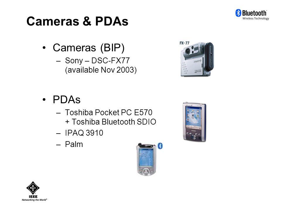 Cameras (BIP) –Sony – DSC-FX77 (available Nov 2003) PDAs –Toshiba Pocket PC E570 + Toshiba Bluetooth SDIO –IPAQ 3910 –Palm Cameras & PDAs
