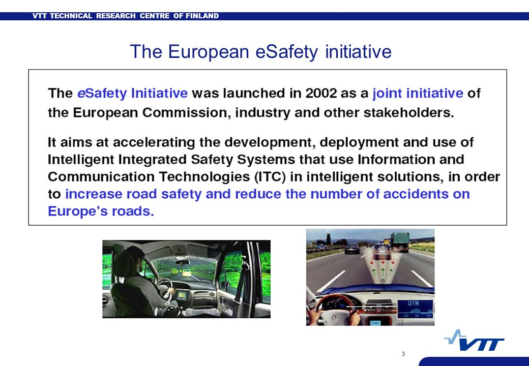 VTT TECHNICAL RESEARCH CENTRE OF FINLAND 4 Implementation road maps for eSafety Partners of the Working Group 2008  CHAIRS: VTT and DEKRA  Car manufacturers (BMW, Daimler, Volkswagen)  Bosch, VDE  ACEA, ERTICO, FIA, CLEPA  ADAC, KGP, Univ.