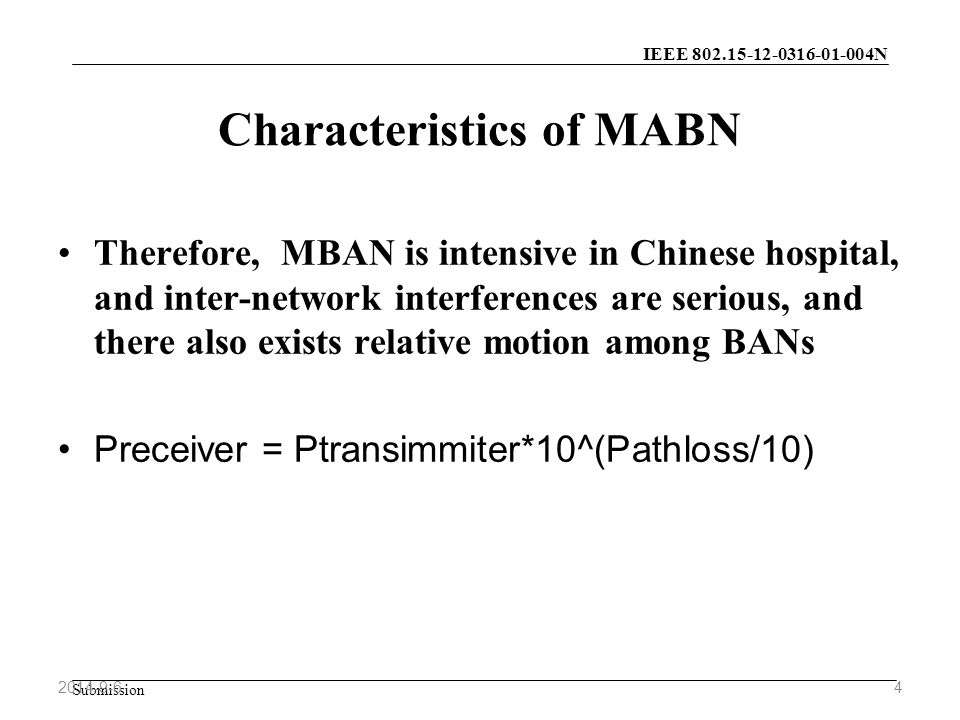 IEEE N Submission Characteristics of MABN Therefore, MBAN is intensive in Chinese hospital, and inter-network interferences are serious, and there also exists relative motion among BANs Preceiver = Ptransimmiter*10^(Pathloss/10)