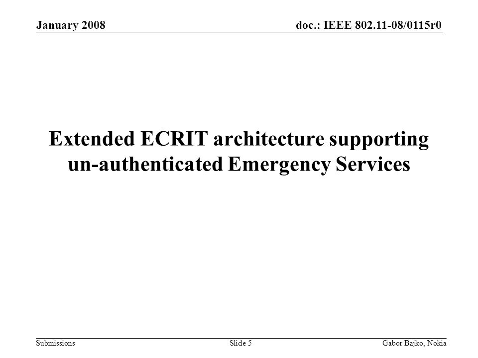 doc.: IEEE 802.11-08/0115r0 Submissions January 2008 Gabor Bajko, NokiaSlide 5 Extended ECRIT architecture supporting un-authenticated Emergency Servi
