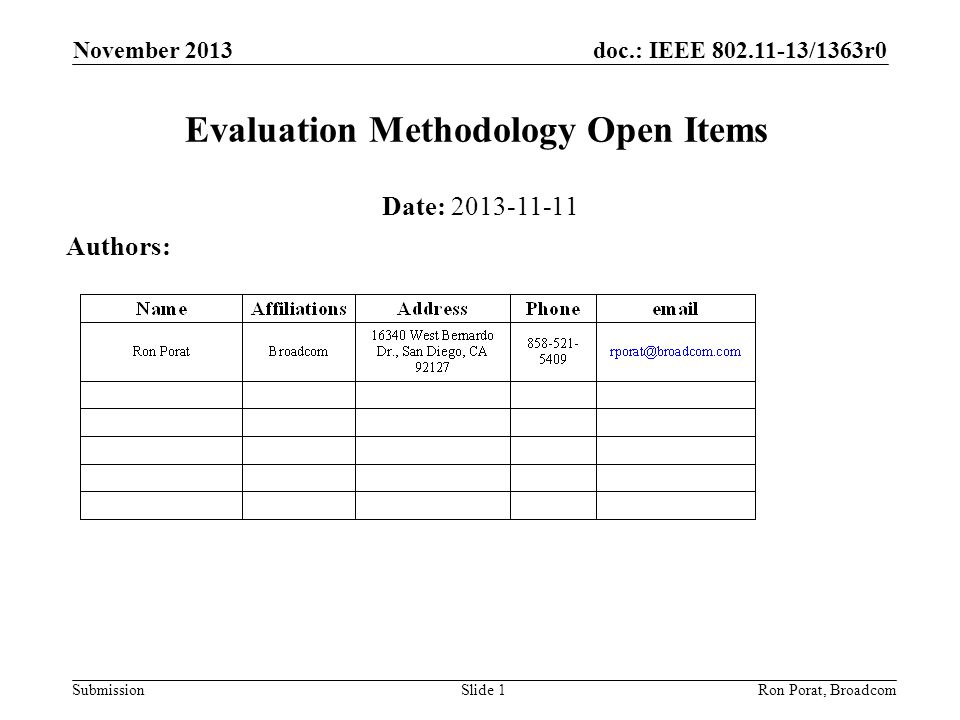 doc.: IEEE 802.11-13/1363r0 SubmissionRon Porat, Broadcom Discussion Document 13/1359 describes the current baseline draft of the evaluation methodology.