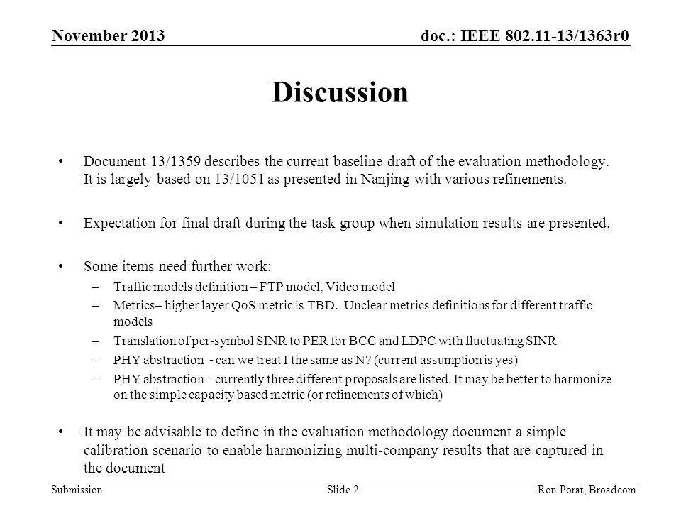 doc.: IEEE 802.11-13/1363r0 SubmissionRon Porat, Broadcom Discussion Document 13/1359 describes the current baseline draft of the evaluation methodolo