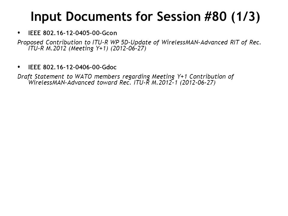Input Documents for Session #80 (1/3) IEEE 802.16-12-0405-00-Gcon Proposed Contribution to ITU-R WP 5D-Update of WirelessMAN-Advanced RIT of Rec. ITU-
