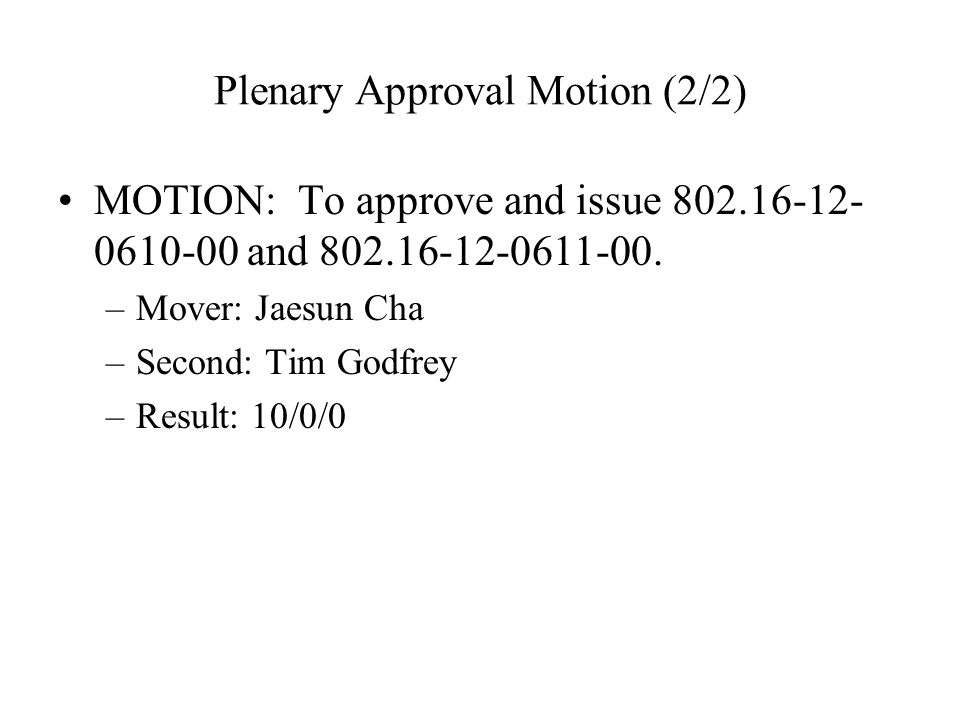 Plenary Approval Motion (2/2) MOTION: To approve and issue 802.16-12- 0610-00 and 802.16-12-0611-00.