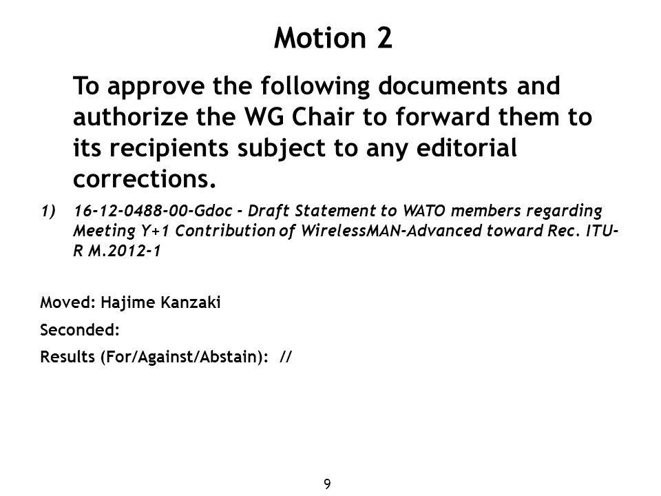 9 Motion 2 To approve the following documents and authorize the WG Chair to forward them to its recipients subject to any editorial corrections.
