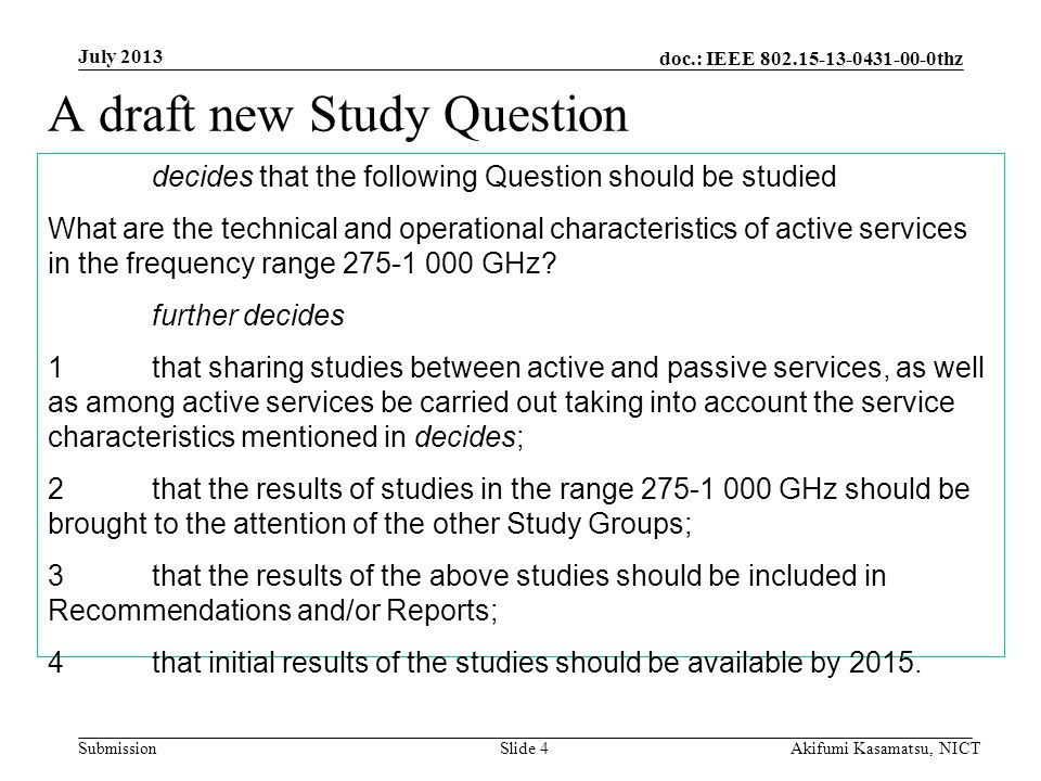 doc.: IEEE 802.15-13-0431-00-0thz Submission A draft new Study Question decides that the following Question should be studied What are the technical and operational characteristics of active services in the frequency range 275-1 000 GHz.