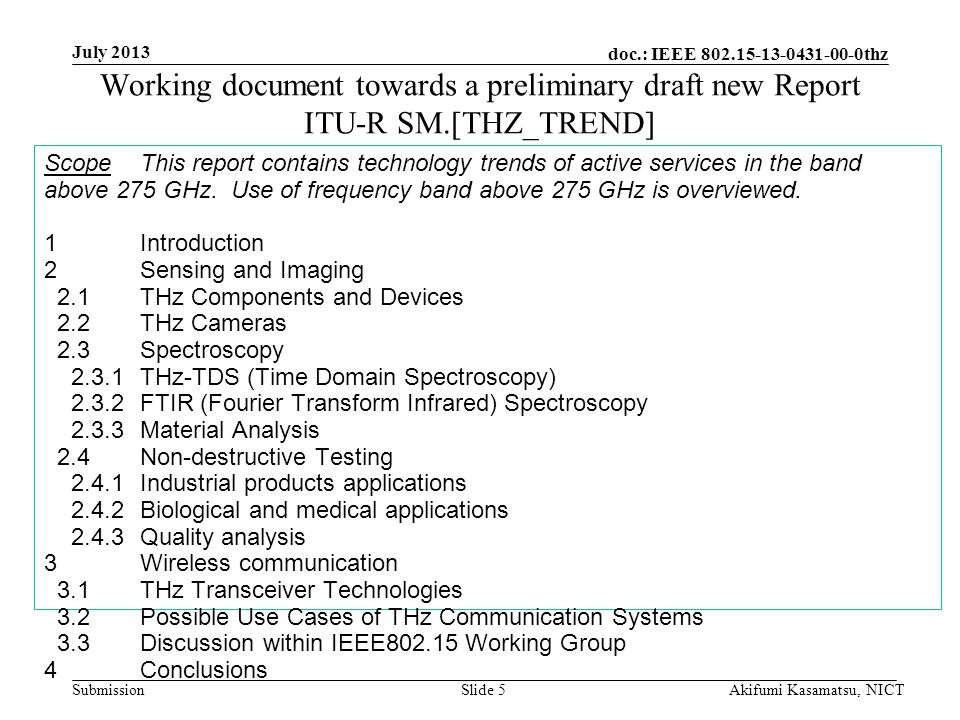 doc.: IEEE 802.15-13-0431-00-0thz Submission Working document towards a preliminary draft new Report ITU-R SM.[THZ_TREND] ScopeThis report contains technology trends of active services in the band above 275 GHz.