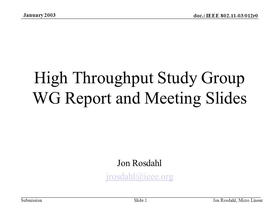 doc.: IEEE 802.11-03/012r0 Submission January 2003 Jon Rosdahl, Micro LinearSlide 1 High Throughput Study Group WG Report and Meeting Slides Jon Rosda