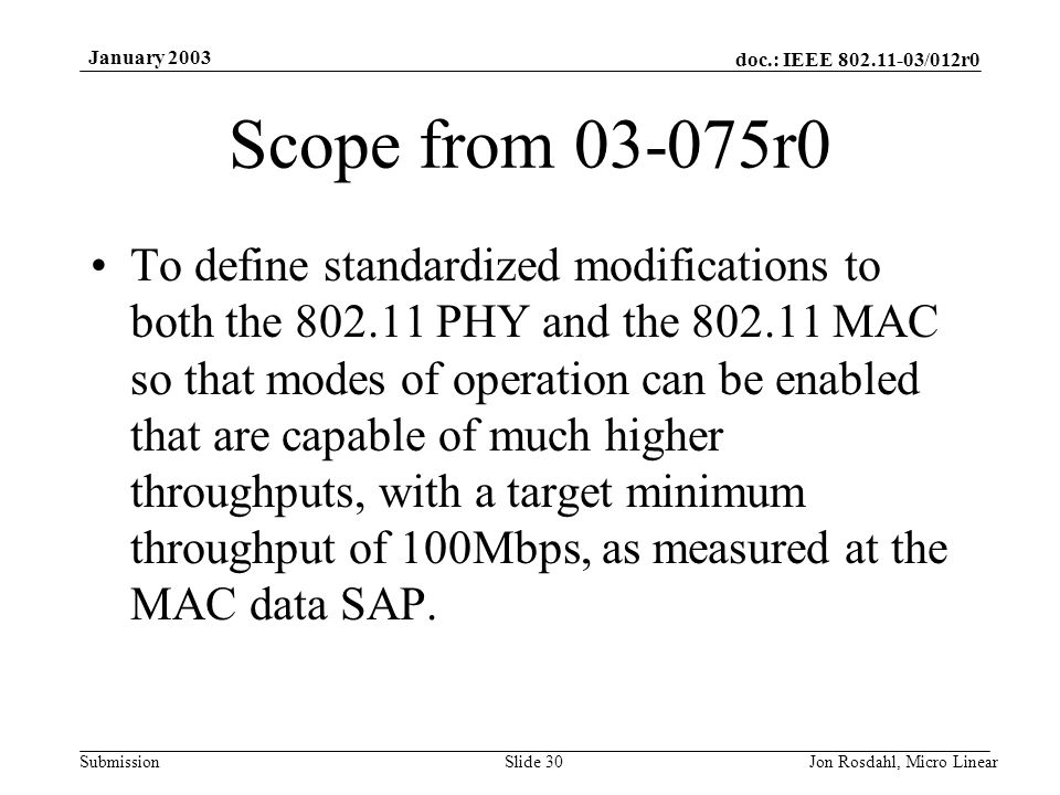 doc.: IEEE 802.11-03/012r0 Submission January 2003 Jon Rosdahl, Micro LinearSlide 30 Scope from 03-075r0 To define standardized modifications to both