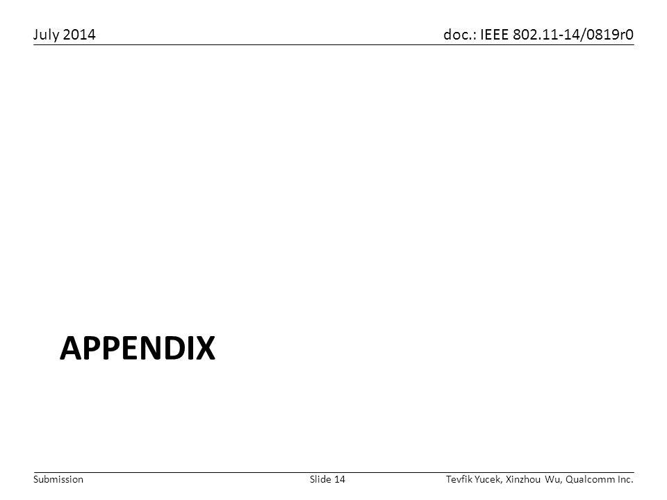 July 2014 doc.: IEEE 802.11-14/0819r0 Tevfik Yucek, Xinzhou Wu, Qualcomm Inc.Slide 14Submission APPENDIX
