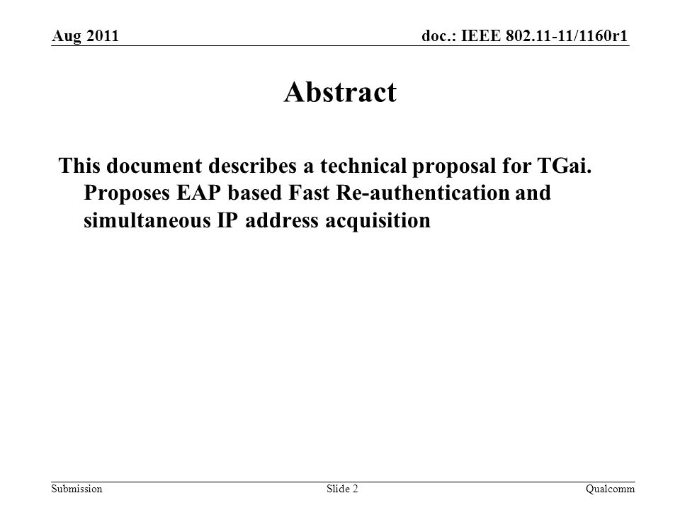 doc.: IEEE 802.11-11/1160r1 Submission Aug 2011 Slide 2 Abstract This document describes a technical proposal for TGai. Proposes EAP based Fast Re-aut