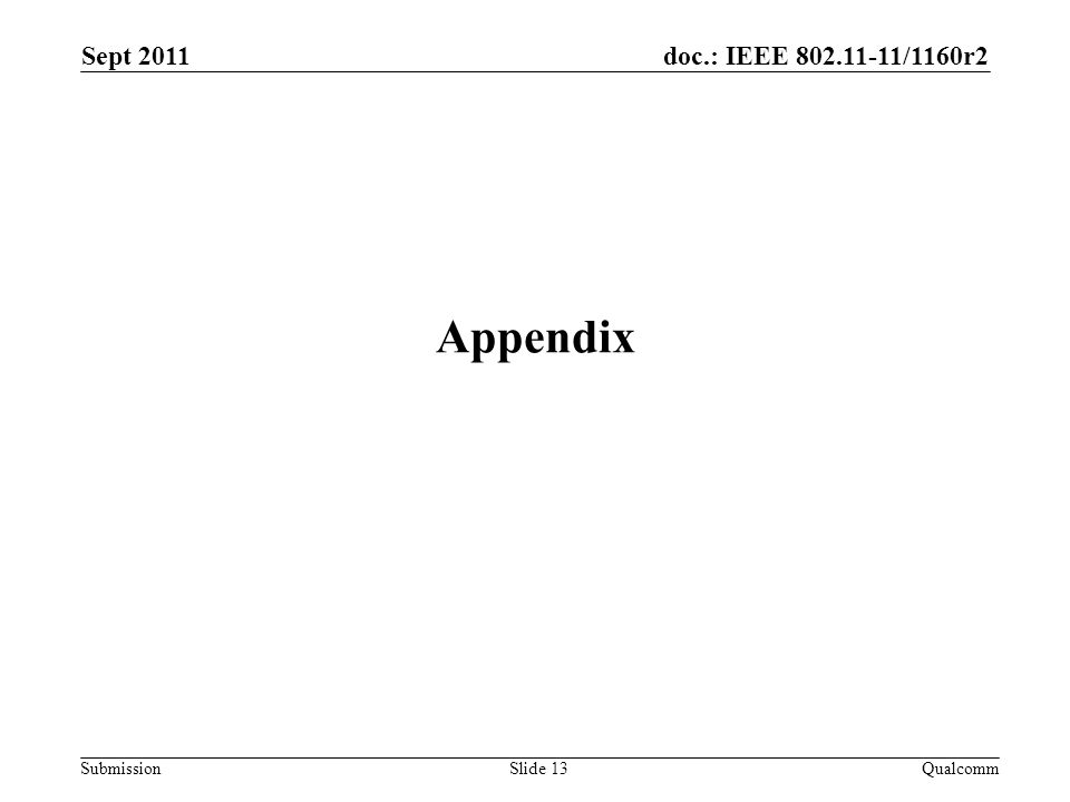 doc.: IEEE 802.11-11/1160r2 Submission Appendix Sept 2011 QualcommSlide 13
