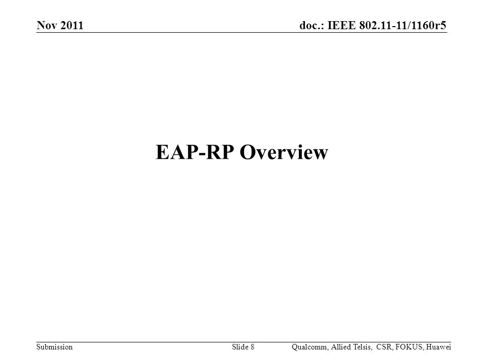 doc.: IEEE 802.11-11/1160r5 Submission EAP-RP Overview Nov 2011 Qualcomm, Allied Telsis, CSR, FOKUS, HuaweiSlide 8