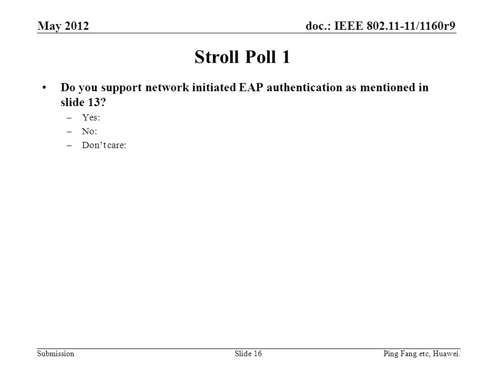 doc.: IEEE /1160r9 Submission Stroll Poll 1 Do you support network initiated EAP authentication as mentioned in slide 13.