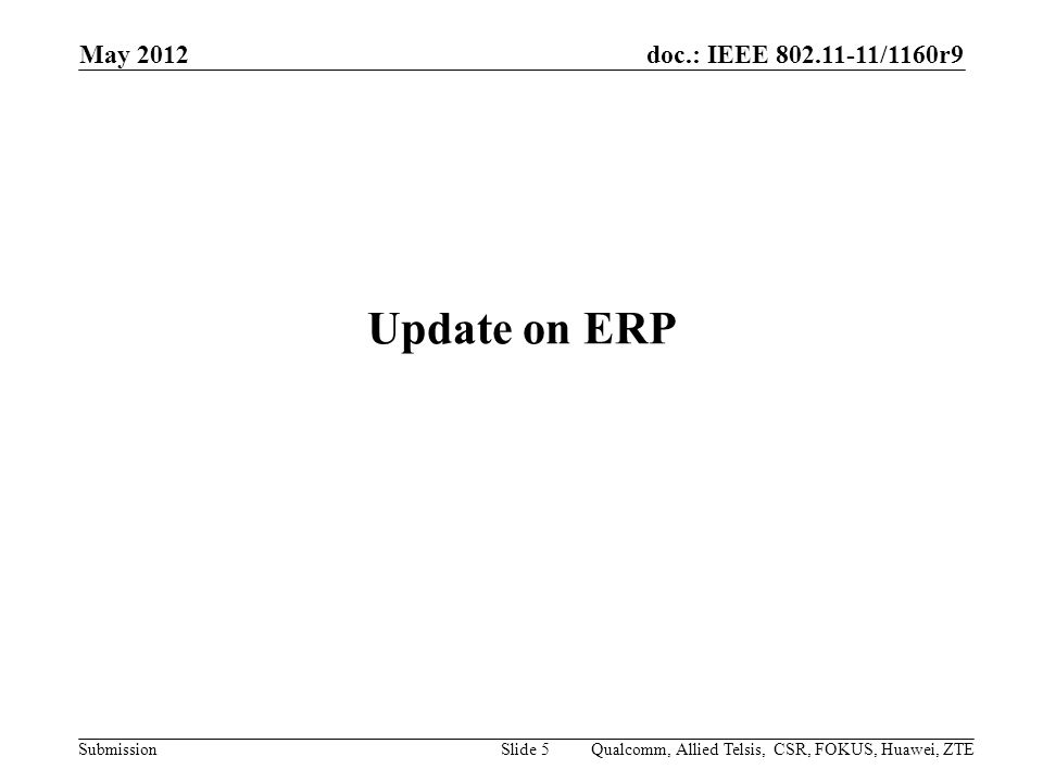 doc.: IEEE /1160r9 Submission Update on ERP May 2012 Qualcomm, Allied Telsis, CSR, FOKUS, Huawei, ZTESlide 5