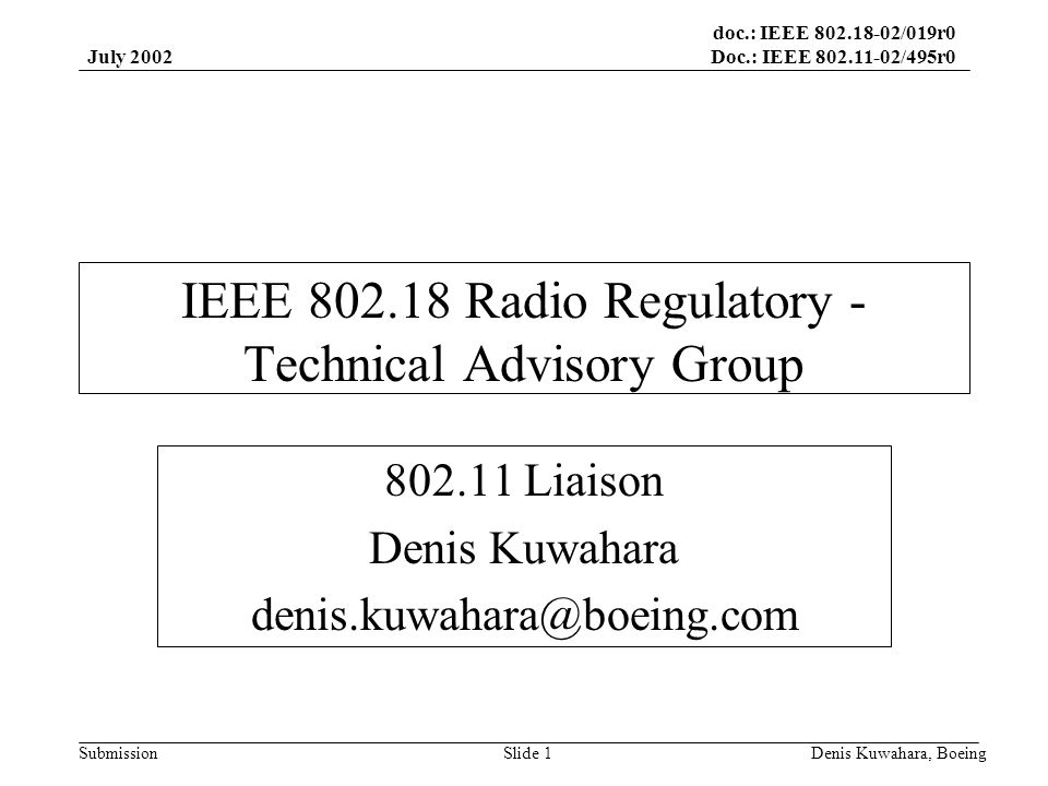doc.: IEEE 802.18-02/019r0 Doc.: IEEE 802.11-02/495r0 Submission July 2002 Denis Kuwahara, BoeingSlide 1 IEEE 802.18 Radio Regulatory - Technical Advisory Group 802.11 Liaison Denis Kuwahara denis.kuwahara@boeing.com