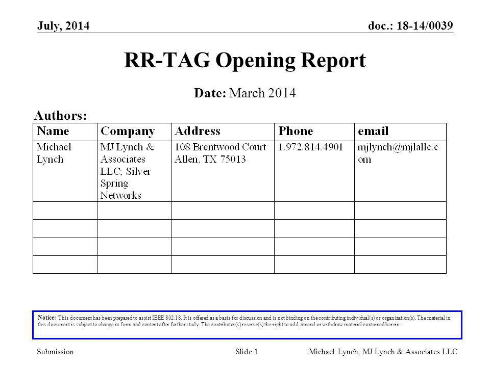 doc.: 18-14/0039 Submission July, 2014 Michael Lynch, MJ Lynch & Associates LLCSlide 1 RR-TAG Opening Report Notice: This document has been prepared to assist IEEE 802.18.