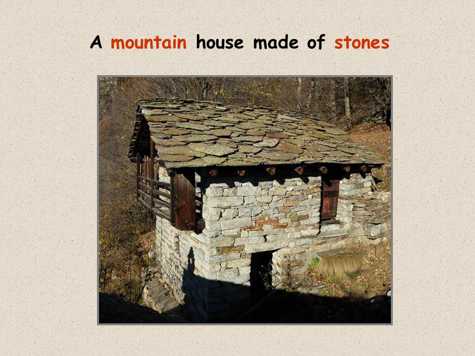 A mountain house made of stones