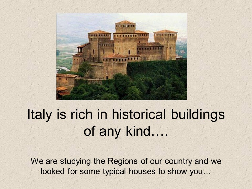 Italy is rich in historical buildings of any kind…. We are studying the Regions of our country and we looked for some typical houses to show you…