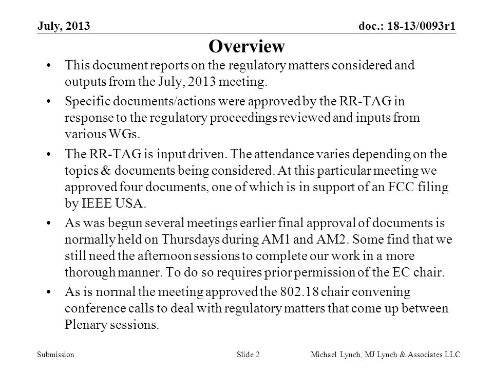 doc.: 18-13/0093r1 Submission July, 2013 Michael Lynch, MJ Lynch & Associates LLCSlide 2 Overview This document reports on the regulatory matters considered and outputs from the July, 2013 meeting.