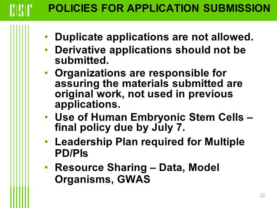 POLICIES FOR APPLICATION SUBMISSION Duplicate applications are not allowed.