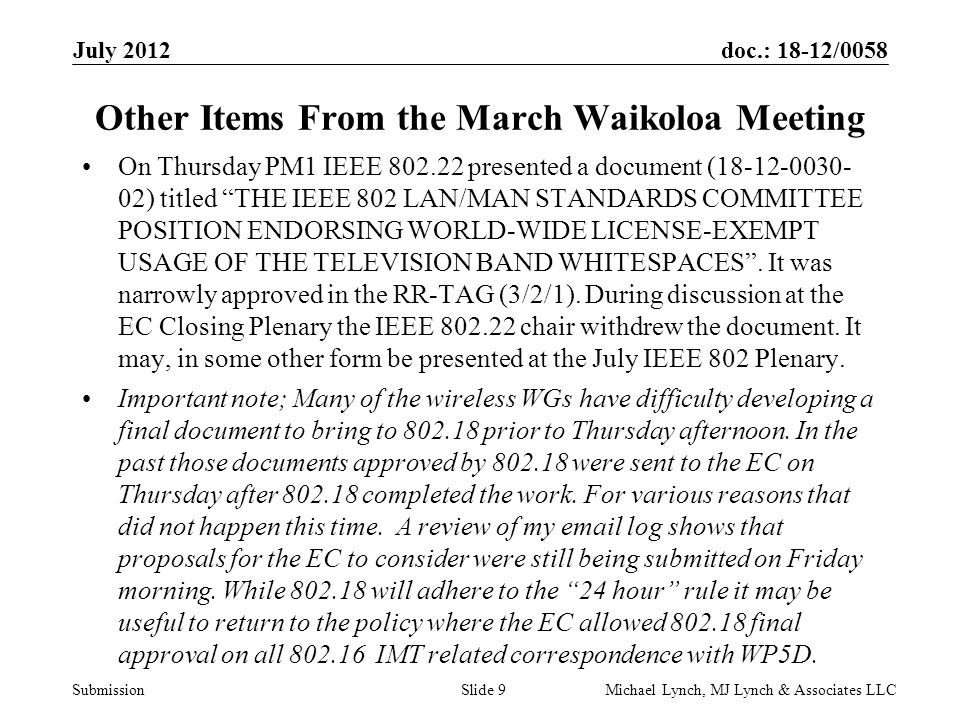 doc.: 18-12/0058 Submission July 2012 Michael Lynch, MJ Lynch & Associates LLCSlide 10 RR-TAG activity between meetings in April IEEE 802.18 held two conference calls to complete the action on the 802.22 contribution that was started at the March IEEE 802 plenary.