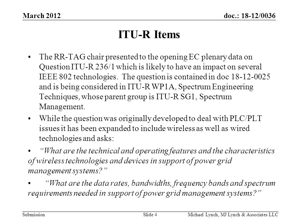 doc.: 18-12/0036 Submission ITU-R Items The RR-TAG chair presented to the opening EC plenary data on Question ITU-R 236/1 which is likely to have an impact on several IEEE 802 technologies.