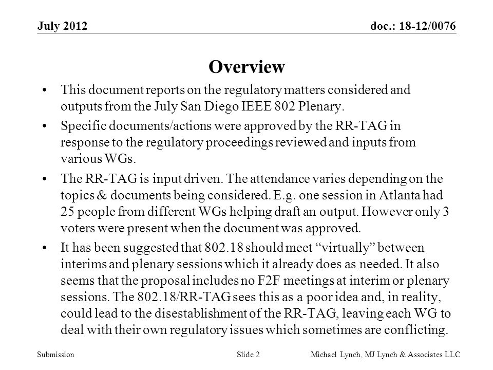 doc.: 18-12/0076 Submission July 2012 Michael Lynch, MJ Lynch & Associates LLCSlide 2 Overview This document reports on the regulatory matters conside