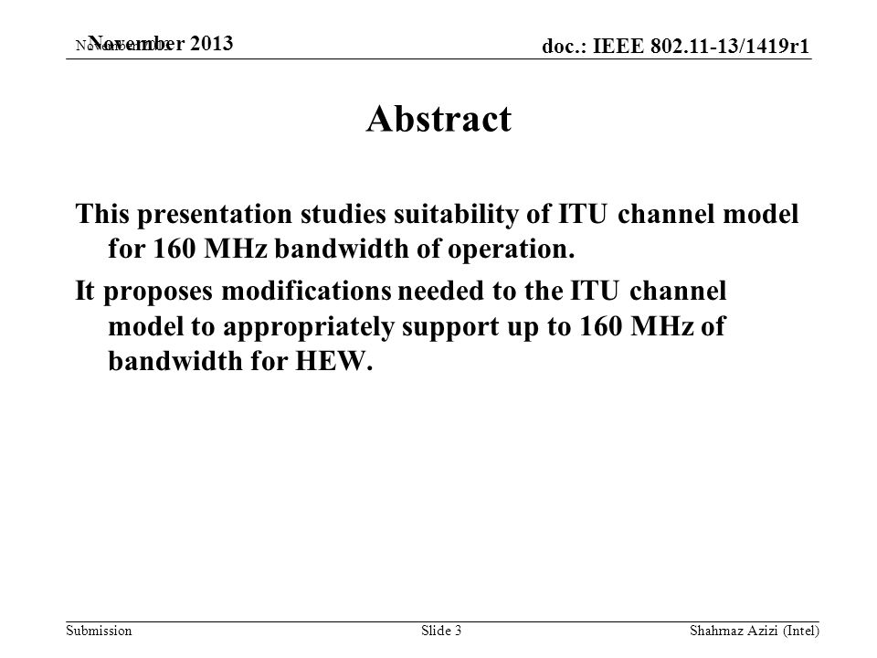 doc.: IEEE /1419r1 Submission November 2013 Abstract This presentation studies suitability of ITU channel model for 160 MHz bandwidth of operation.