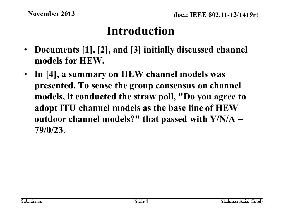 doc.: IEEE 802.11-13/1419r1 Submission November 2013 Introduction Documents [1], [2], and [3] initially discussed channel models for HEW.