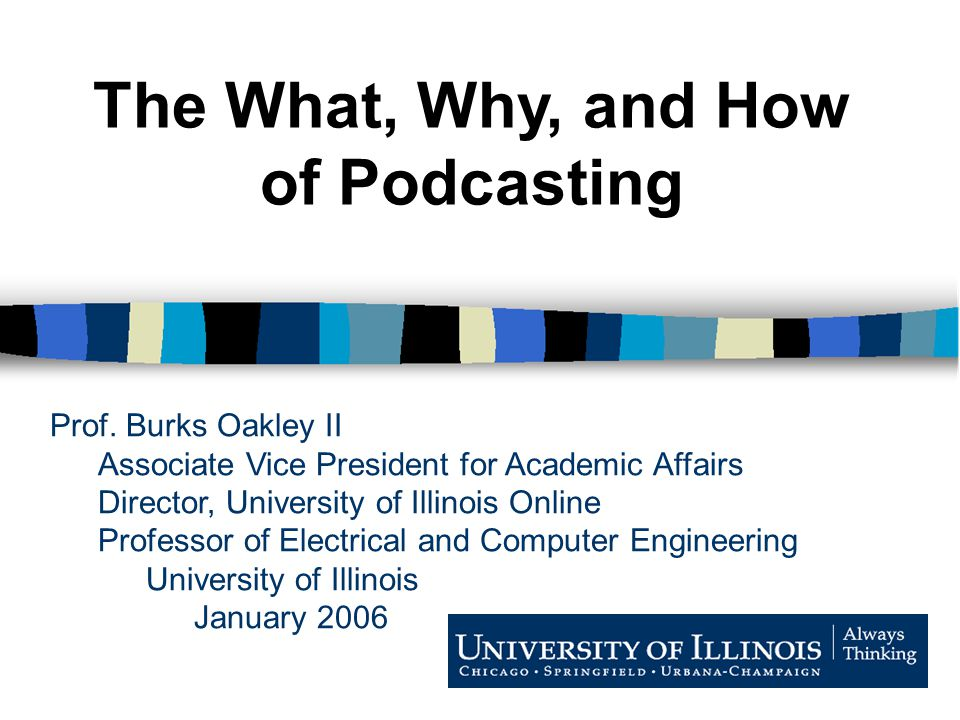 Prof. Burks Oakley II Associate Vice President for Academic Affairs Director, University of Illinois Online Professor of Electrical and Computer Engin