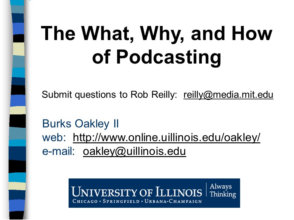 Burks Oakley II web:     The What, Why, and How of Podcasting Submit questions to Rob Reilly: