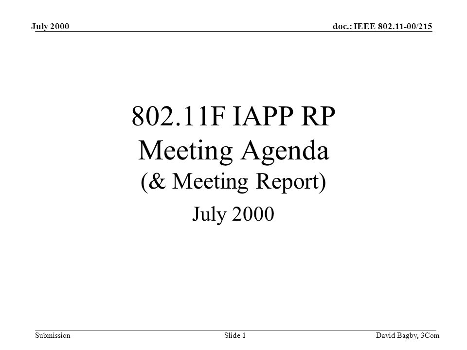 doc.: IEEE 802.11-00/215 Submission July 2000 David Bagby, 3ComSlide 1 802.11F IAPP RP Meeting Agenda (& Meeting Report) July 2000