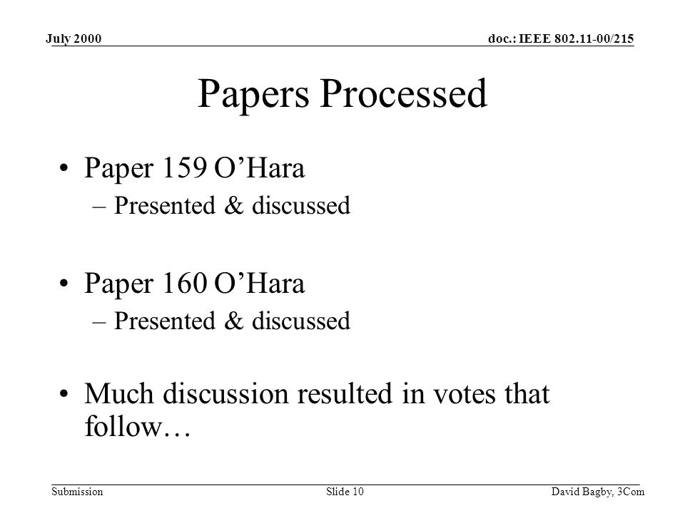 doc.: IEEE 802.11-00/215 Submission July 2000 David Bagby, 3ComSlide 10 Papers Processed Paper 159 O'Hara –Presented & discussed Paper 160 O'Hara –Presented & discussed Much discussion resulted in votes that follow…