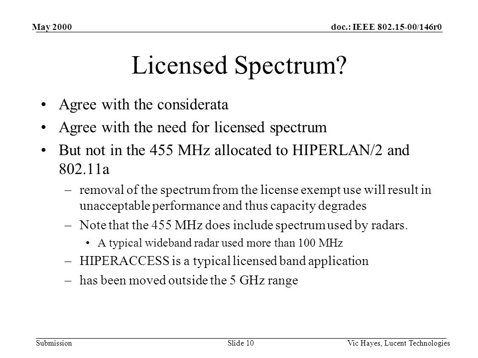 doc.: IEEE 802.15-00/146r0 Submission May 2000 Vic Hayes, Lucent TechnologiesSlide 10 Licensed Spectrum? Agree with the considerata Agree with the nee