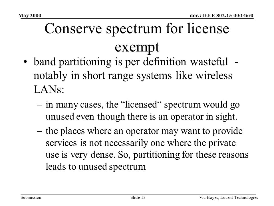 doc.: IEEE 802.15-00/146r0 Submission May 2000 Vic Hayes, Lucent TechnologiesSlide 13 Conserve spectrum for license exempt band partitioning is per de