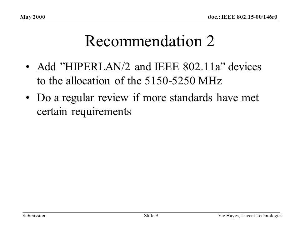 "doc.: IEEE 802.15-00/146r0 Submission May 2000 Vic Hayes, Lucent TechnologiesSlide 9 Recommendation 2 Add ""HIPERLAN/2 and IEEE 802.11a"" devices to the"