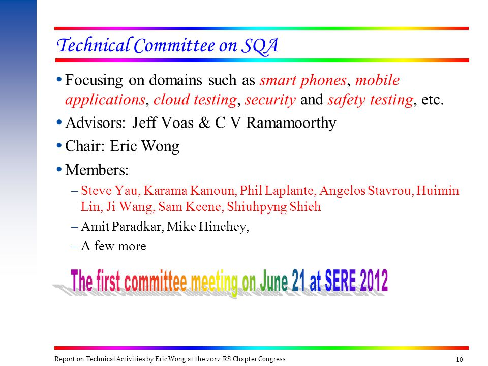 10 Technical Committee on SQA  Focusing on domains such as smart phones, mobile applications, cloud testing, security and safety testing, etc.