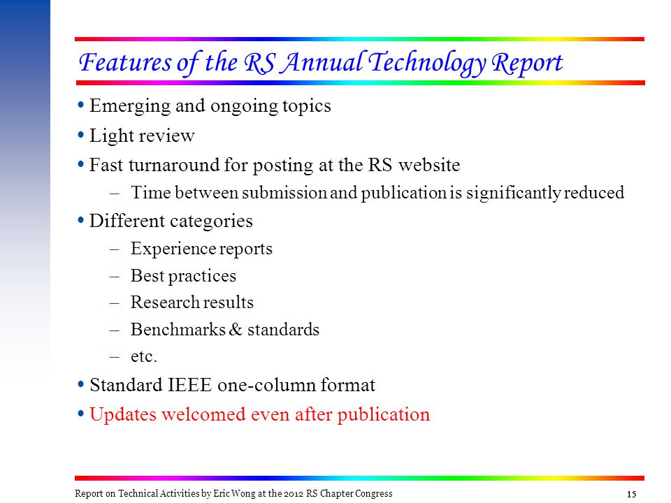 15  Emerging and ongoing topics  Light review  Fast turnaround for posting at the RS website –Time between submission and publication is significantly reduced  Different categories –Experience reports –Best practices –Research results –Benchmarks & standards –etc.
